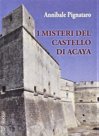 Annibale Pignataro - I misteri del castello di Acaya
